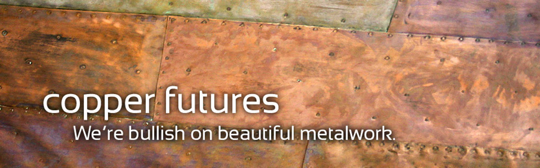 Copper/Metal Wall Photo. The text reads, Copper Futures: We're bullish on beautiful metal work.